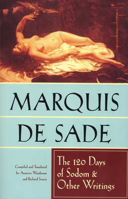 The 120 Days of Sodom and Other Writings - De Sade, Marquis, and Seaver, Richard (Editor), and Wainhouse, Austrin (Editor)