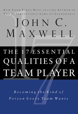 The 17 Essential Qualities of a Team Player: Becoming the Kind of Person Every Team Wants - Maxwell, John C