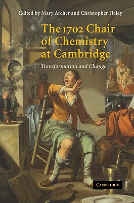 The 1702 Chair of Chemistry at Cambridge: Transformation and Change - Archer, Mary D (Editor)