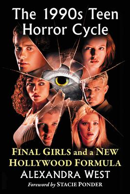 The 1990s Teen Horror Cycle: Final Girls and a New Hollywood Formula - West, Alexandra