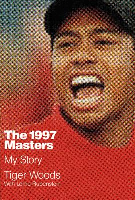 The 1997 Masters: My Story - Woods, Tiger, and Rubenstein, Lorne