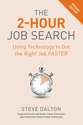 The 2-Hour Job Search, Second Edition: Using Technology to Get the Right Job Faster - Dalton, Steve