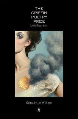 The 2018 Griffin Poetry Prize Anthology - Williams, Ian (Editor), and Howe, Sarah (Editor), and Lerner, Ben, Dr. (Editor)