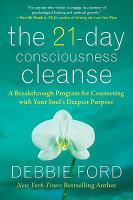 The 21-Day Consciousness Cleanse: A Breakthrough Program for Connecting with Your Soul's Deepest Purpose - Ford, Debbie
