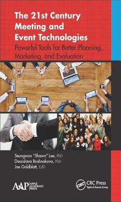 "The 21st Century Meeting and Event Technologies: Powerful Tools for Better Planning, Marketing, and Evaluation - Lee, Seungwon ""Shawn"", and Boshnakova, Dessislava, and Goldblatt, Joe"