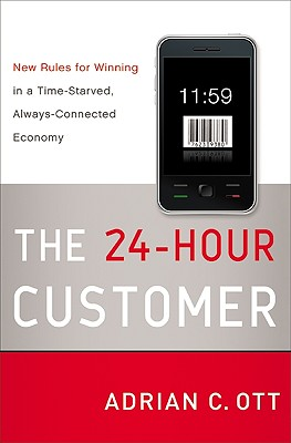 The 24-Hour Customer: New Rules for Winning in a Time-Starved, Always-Connected Economy - Ott, Adrian C