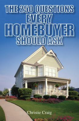 The 250 Questions Every Homebuyer Should Ask - Craig, Christie
