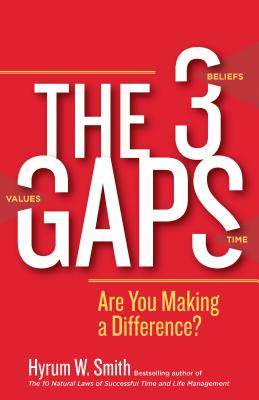 The 3 Gaps: Are You Making a Difference? - Smith, Hyrum W.