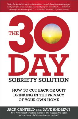 The 30-Day Sobriety Solution: How to Cut Back or Quit Drinking in the Privacy of Your Own Home - Canfield, Jack