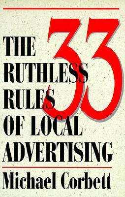 The 33 Ruthless Rules of Local Advertising - Corbett, Michael, and Stilli, Dave