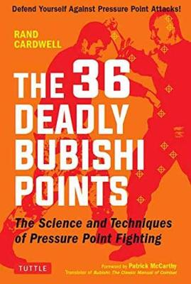 The 36 Deadly Bubishi Points - Cardwell, Rand, and McCarthy, Patrick