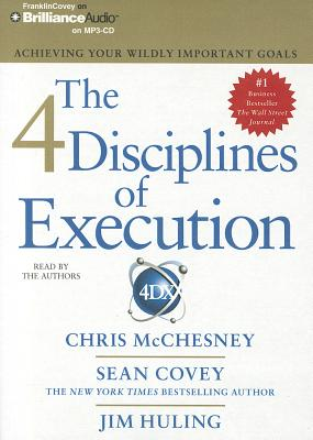 The 4 Disciplines of Execution: Achieving Your Wildly Important Goals - McChesney, Chris (Read by), and Covey, Sean (Read by), and Huling, Jim (Read by)