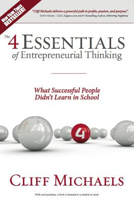 The 4 Essentials of Entrepreneurial Thinking: What Successful People Didn't Learn in School - Michaels, Cliff