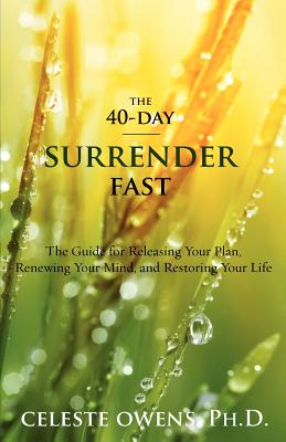 The 40-Day Surrender Fast - Owens, Celeste Camille