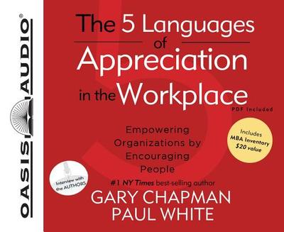 The 5 Languages of Appreciation in the Workplace: Empowering Organizations by Encouraging People - Chapman, Gary, and White, Paul, Dr., D.P, and Bleed, Wes (Narrator)