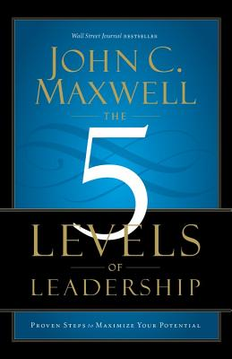 The 5 Levels of Leadership: Proven Steps to Maximize Your Potential - Maxwell, John C