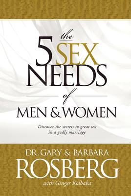 The 5 Sex Needs of Men & Women - Rosberg, Gary, Dr., and Rosberg, Barbara, and Kolbaba, Ginger