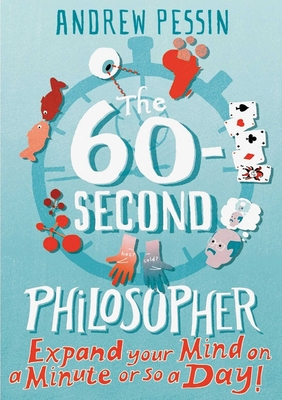 The 60-Second Philosopher: Expand Your Mind on a Minute or So a Day! - Pessin, Andrew