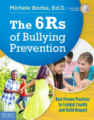 The 6rs of Bullying Prevention: Best Proven Practices to Combat Cruelty and Build Respect - Borba, Michele, Dr.