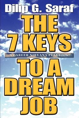 The 7 Keys to a Dream Job: A Career Nirvana Playbook! - Saraf, Dilip G