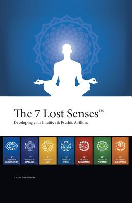 The 7 Lost Senses: Developing Your Intuitive and Psychic Abilities - Jean-Baptiste, Alain