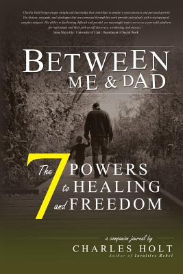 The 7 Powers to Healing and Freedom - Holt, Charles