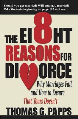 The 8 Reasons for Divorce: Why Marriages Fail and How to Ensure That Yours Doesn't - Papps, Thomas G