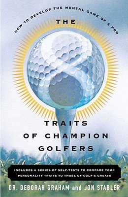 The 8 Traits of Champion Golfers: How to Develop the Mental Game of a Pro - Graham, Deborah