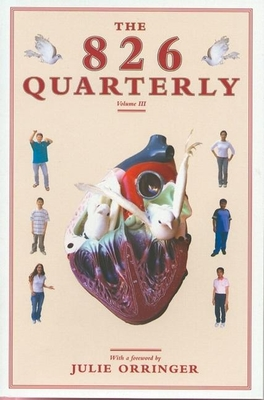 The 826 Quarterly, Volume 3 - Students in Conjunction with 826 Valencia, and Orringer, Julie (Foreword by)
