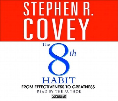 The 8th Habit: From Effectiveness to Greatness - Covey, Stephen R, Dr. (Read by)