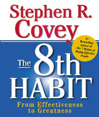 The 8th Habit: From Effectiveness to Greatness - Covey, Stephen R, Dr.