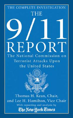 The 9/11 Report: The National Commission on Terrorist Attacks Upon the United States - Kean, Thomas H, and Hamilton, Lee H, Dr., and The National Commission on Terrorist Attacks Upon the United