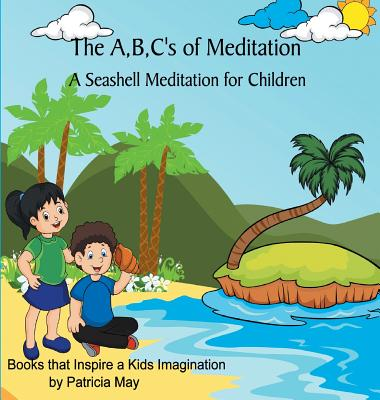 The A, B, C's of Meditation: A Seashell Meditation for Children - May, Patricia