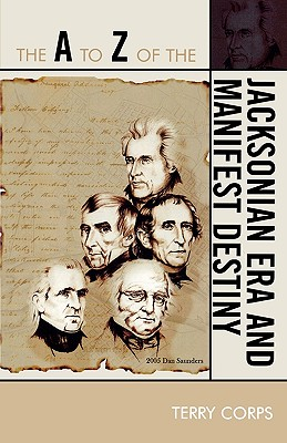 The A to Z of the Jacksonian Era and Manifest Destiny - Corps, Terry
