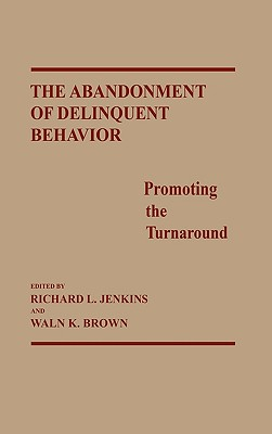 The Abandonment of Delinquent Behavior: Promoting the Turnaround - Kirk, Sara, and Jenkins, Richard L (Editor), and Brown, Waln K (Editor)