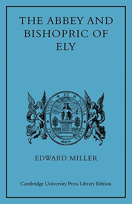 The Abbey and Bishopric of Ely - Miller, Edward