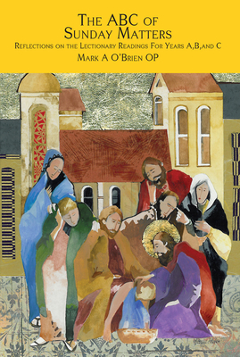 The ABC of Sunday Matters: Reflections on the Lectionary Readings for Year A, B, and C -