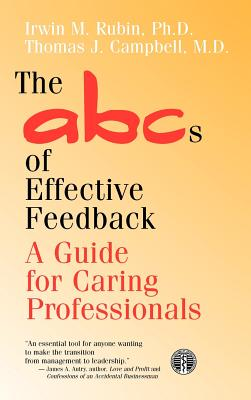 The ABCs of Effective Feedback: A Guide for Caring Professionals - Rubin, Irwin M, and Campbell, Thomas J