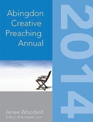 The Abingdon Creative Preaching Annual - Woodard, Jenee (Editor)