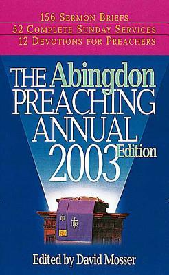 The Abingdon Preaching Annual 2003 Edition - Mosser, David N