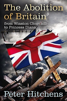 The Abolition of Britain: From Winston Churchill to Princess Diana - Hitchens, Peter