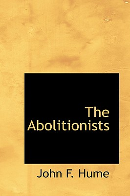 The Abolitionists - Hume, John F