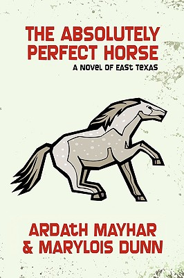 The Absolutely Perfect Horse: A Novel of East Texas - Mayhar, Ardath