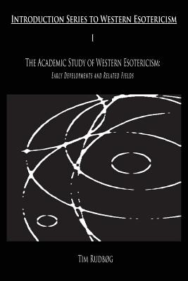 The Academic Study of Western Esotericism: Early Developments and Related Fields - Rudbog, Tim