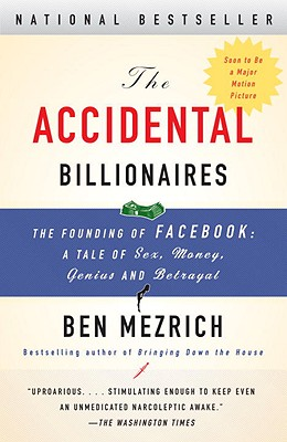 The Accidental Billionaires: The Founding of Facebook: A Tale of Sex, Money, Genius and Betrayal - Mezrich, Ben