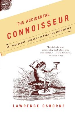 The Accidental Connoisseur: An Irreverent Journey Through the Wine World - Osborne, Lawrence
