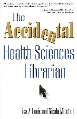 The Accidental Health Sciences Librarian - Ennis, Lisa A, and Mitchell, Nicole