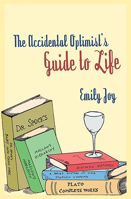 The Accidental Optimist: A Guide to Life - Joy, Emily