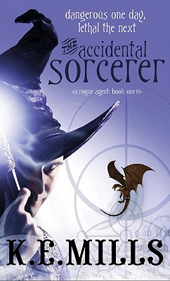 The Accidental Sorcerer - Mills, K E