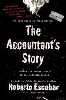 The Accountant's Story: Inside the Violent World of the Medellin Cartel - Escobar, Roberto, and Fisher, David